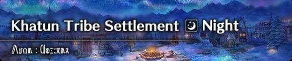 Khatun Tribe Settlement (Night)